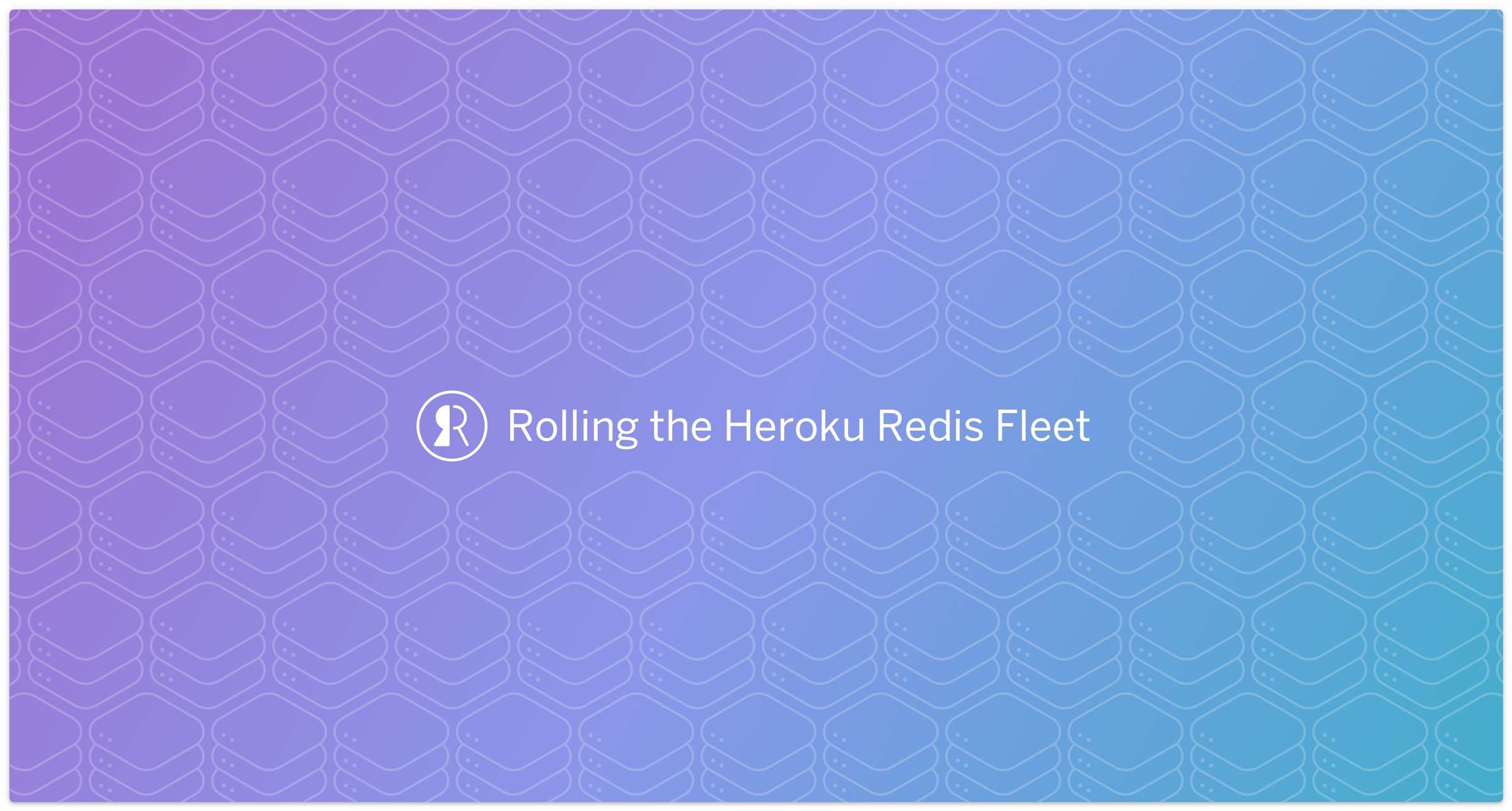 Rolling The Heroku Redis Fleet - Blog Post